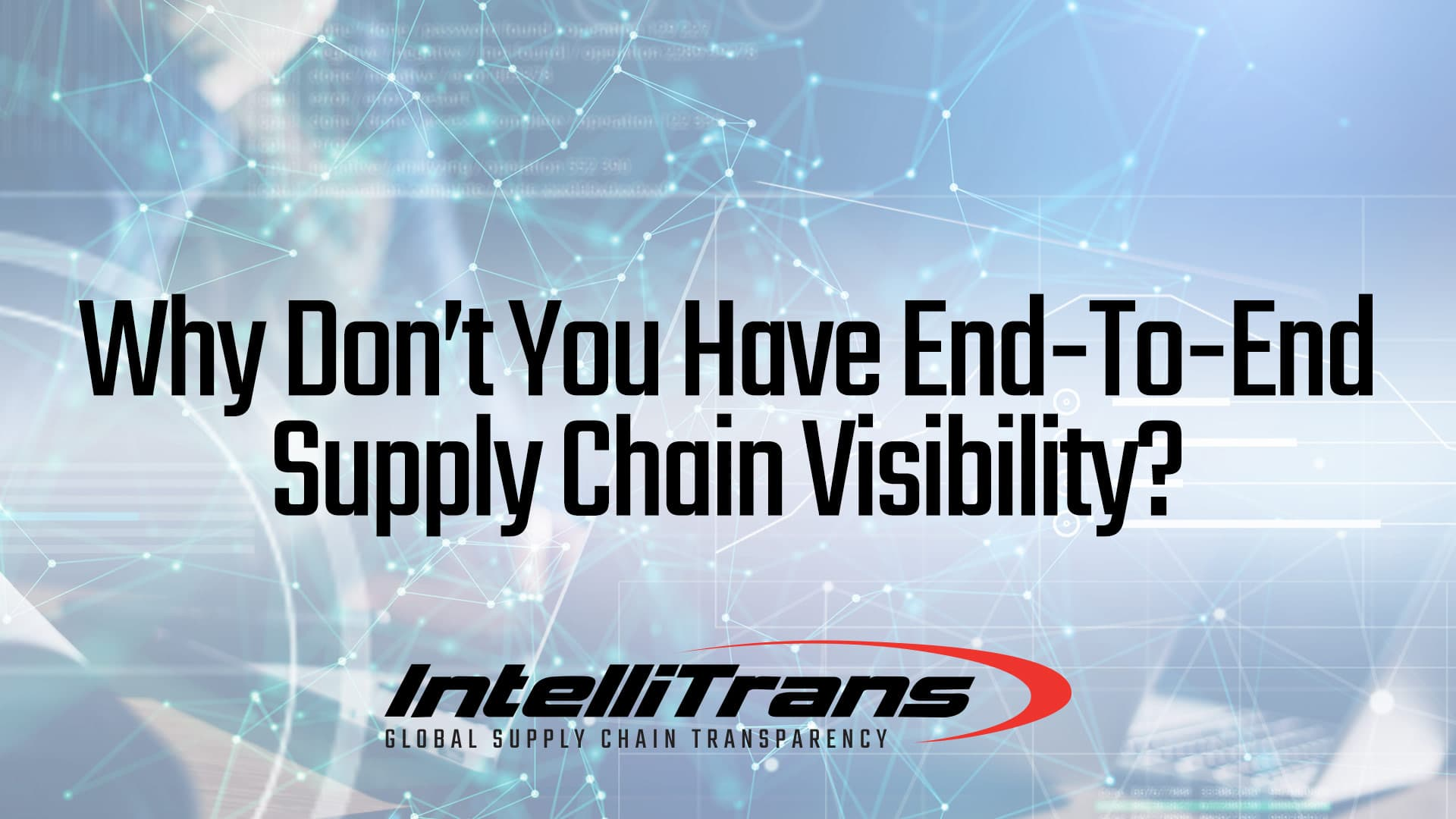 Why Don't You Have End-to-End Supply Chain Visibility?